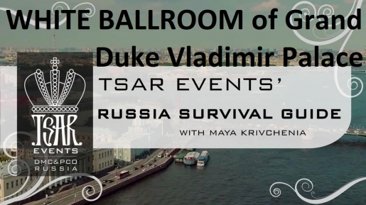 Episode 21: White Ballroom of Grand Duke Vladimir Palace - Tsar Events' RUSSIA SURVIVAL GUIDE